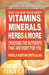 What You Must Know About Vitamins, Minerals, Herbs and More
