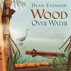 Wood Over Water CD by Dean & Dudley Evenson