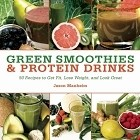 Green Smoothies and Protein Drinks by Jason Manheim